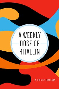 https://canadabookawards.files.wordpress.com/2021/01/canada-book-awards-winner-gregory-frankston-a-weekly-dose-of-ritallin.jpg